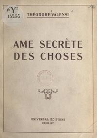 Théodore Valensi - Âme secrète des choses.