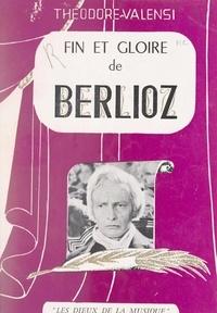 Théodore Valensi et Charles Jourdanet - Fin et gloire de Berlioz.