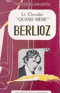 "Théodore Valensi et Charles Jourdanet - Le chevalier ""quand-même"", Berlioz."
