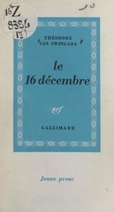 Théodore Van Swingada - Le 16 décembre.