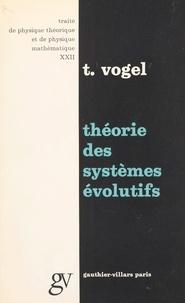Theodore Vogel et Jean-Louis Destouches - Théorie des systèmes évolutifs.