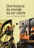Theodore Zeldin - Une histoire du monde au XIXe siècle.
