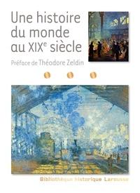 Theodore Zeldin - Une histoire du monde au XIXe.