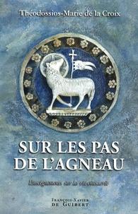 Théodossios-Marie de la Croix - Sur les pas de l'agneau - Enseignements sur la vie consacrée.