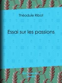 Théodule Ribot - Essai sur les passions.