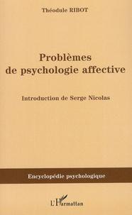 Théodule Ribot - Problèmes de psychologie affective (1910).