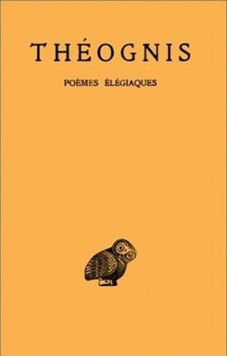 Théognis de Mégare - Poèmes élégiaques.