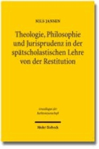 Theologie, Philosophie und Jurisprudenz in der spätscholastischen Lehre von der Restitution - Außervertragliche Ausgleichsansprüche im frühneuzeitlichen Naturrechtsdiskurs.