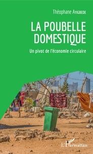 Théophane Ayigbédé - La poubelle domestique - Un pivot de l'économie circulaire.