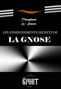 Théophane et  Simon - Les enseignements secrets de la gnose : guide pratique d'initiation gnostique. [Nouv. éd. revue et mise à jour]..
