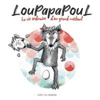 Théophile Ardy et Romain Lateltin - Loupapapoul - La vie ordinaire d'un grand méchant. 1 CD audio
