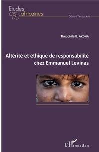 Théophile B. Akoha - Altérité et éthique de responsabilité chez Emmanuel Levinas.