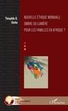 Théophile B. Akoha - Nouvelle éthique mondiale - Ombre ou lumière pour les familles en Afrique ?.