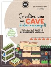 """Théophile Champagnat et  La Caverne - Je cultive dans ma cave (et dans mon garage !) - Toutes les techniques bio et maraîchage """"indoor""""."""