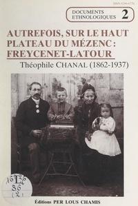Théophile Chanal et Christian Bertholet - Autrefois, sur le haut plateau du Mézenc : Freycenet-Latour.