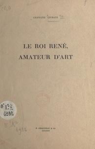 Théophile Civrays - Le roi René, amateur d'art.