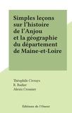 Théophile Civrays et R. Badier - Simples leçons sur l'histoire de l'Anjou et la géographie du département de Maine-et-Loire.