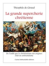 Théophile de Giraud - La grande supercherie chrétienne.