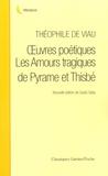 Théophile de Viau - Oeuvres poétiques et Les Amours tragiques de Pyrame et Thisbé.