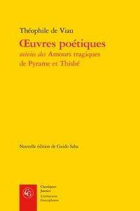 Théophile de Viau - Oeuvres poétiques - Les Amours tragiques de Pyrame et Thisbé.