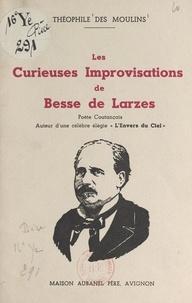 """Théophile des Moulins - Les curieuses improvisations de Besse de Larzes - Poète coutançais, auteur d'une célèbre élégie """"L'envers du ciel""""."""