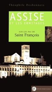 Théophile Desbonnets - Guide Assise et les ermitages - Sur les pas de Saint François.