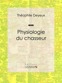 Théophile Deyeux et  Ligaran - Physiologie du chasseur - Essai humouristique.