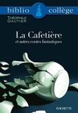 Théophile Gautier et Bertrand Louët - Bibliocollège - La Cafetière et autres contes fantastiques, Théophile Gautier.
