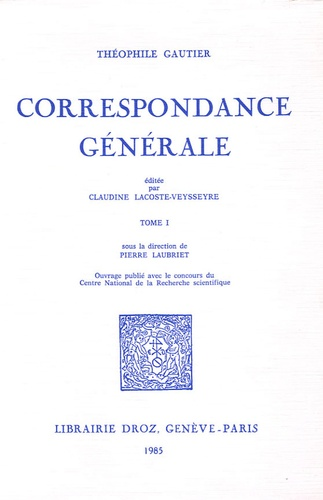 Théophile Gautier et Claudine Lacoste-Veysseyre - Correspondance générale - Tome 1.