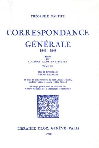 Théophile Gautier et Claudine Lacoste-Veysseyre - Correspondance générale - Tome 3, 1846-1848.