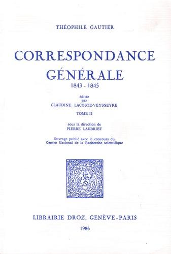 Théophile Gautier et Claudine Lacoste-Veysseyre - Correspondance générale - Tome 2, 1843-1845.