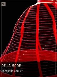 Théophile Gautier - De la mode - Essai sur l'esthétique moderne.