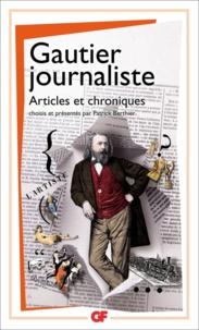 Théophile Gautier et Patrick Berthier - Gautier journaliste - Articles et chroniques.