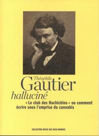 """Théophile Gautier - Halluciné - """"Le club des Hachichins"""" ou comment écrire sous l'emprise du cannabis."""