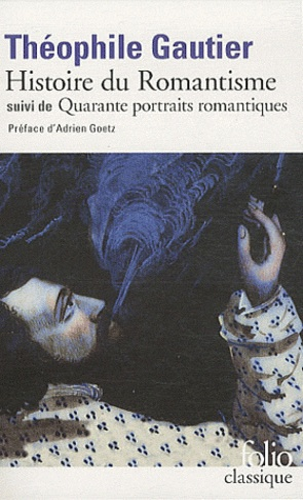 Théophile Gautier - Histoire du romantisme suivi de Quarante portraits romantiques.