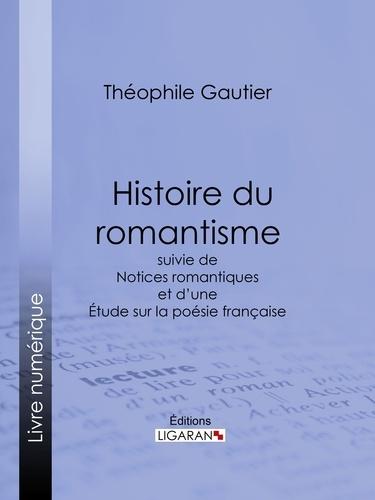 Histoire du romantisme. suivie de Notices romantiques et d'une Étude sur la poésie française