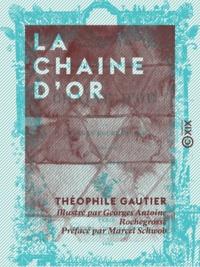 Théophile Gautier et Georges Antoine Rochegrosse - La Chaine d'or.
