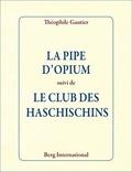 Théophile Gautier - La Pipe d'opium - Suivi de Le Club des Haschischins.