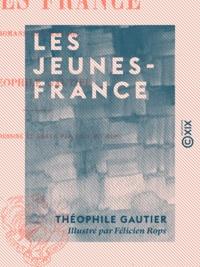Théophile Gautier et Félicien Rops - Les Jeunes-France - Romans goguenards.