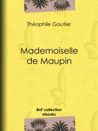 Théophile Gautier - Mademoiselle de Maupin.