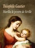 Théophile Gautier - Murillo, le peintre de Séville.