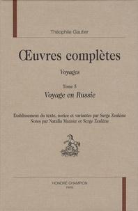 Théophile Gautier - Oeuvres complètes - Voyages Tome 5, Voyage en Russie.
