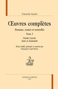 Théophile Gautier - Oeuvres complètes - Romans, contes et nouvelles Tome 3, Partie Carrée ; Jean et Jeannette.