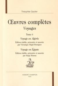 Théophile Gautier - Oeuvres complètes - Voyages Tome 6, Voyage en Algérie ; Voyage en Egypte.