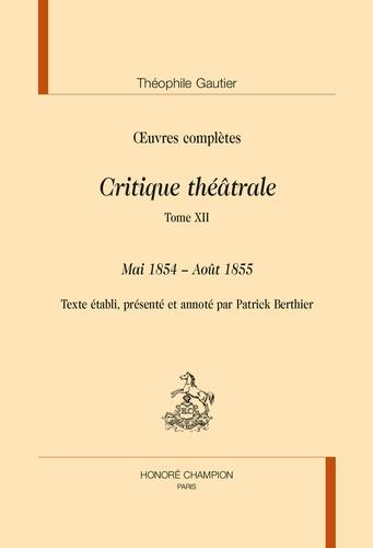 Oeuvres complètes. Critique théâtrale Tome 12, Mai 1854 - Août 1855
