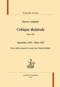 Théophile Gautier - Oeuvres complètes - Critique théâtrale Tome 13, Septembre 1855 - Mars 1857.