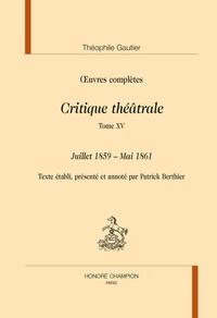 Théophile Gautier - Oeuvres complètes - Critique théâtrale Tome 15, Juillet 1859 - Mai 1861.