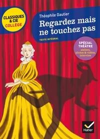 Théophile Gautier et Laure Péquignot-Grandjean - Regardez mais ne touchez pas.