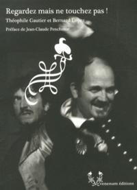Théophile Gautier et Bernard Lopez - Regardez mais ne touchez pas !.