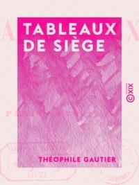 Théophile Gautier - Tableaux de siège - Paris, 1870-1871.